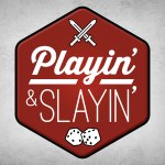 Playin' & Slayin' Podcast